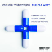 Zachary Wadsworth (b. 1983): Choral Music - Come to the Road; Up-Hill; The Far West / Lawrence Wiliford, tenor; Luminous Voices, Timothy Shantz