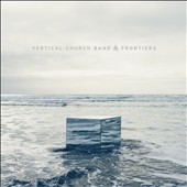 Vertical Church Band: Frontiers *