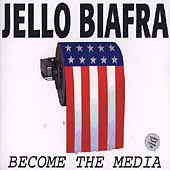 Jello Biafra: Become the Media