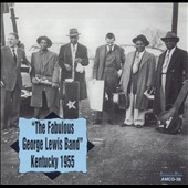 The George Lewis Band (Clarinet)/George Lewis (Clarinet): The Fabulous George Lewis Band Kentucky 1955