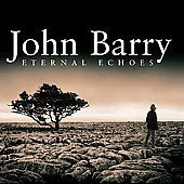 John Barry (Conductor/Composer): John Barry: Eternal Echoes