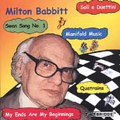 Babbitt: Swan Song no 1, Soli e Duetini, Manifold Music, etc