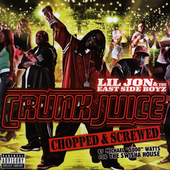 Lil Jon/Lil Jon & the East Side Boyz: Crunk Juice (Chopped & Screwed) [PA]