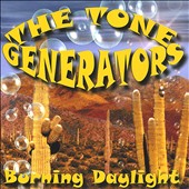 The Tone Generators: Burning Daylight