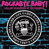 Rockabye Baby!: Rockabye Baby! Lullaby Renditions of the Ramones