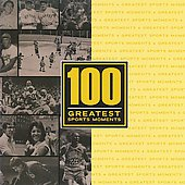Various Artists: 100 Greatest Moments in Sports