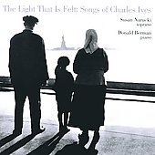 Ives: The Light That is Felt, Songs of Charles Ives / Narucki, Berman