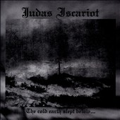 Judas Iscariot: The Cold Earth Slept Below...