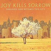 Joy Kills Sorrow: Darkness Sure Becomes This City [Digipak]