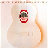 José Feliciano: Just Wanna Rock 'n' Roll