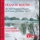 Francis Routh: The Well-Tempered Pianist - 24 Preludes for piano
