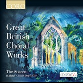 Great British Choral Works / Christophers - The Sixteen