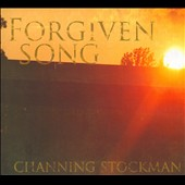 Channing Stockman: Forgiven Song [Digipak]