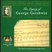 The Legacy of George Gershwin / The United States Army Field Band