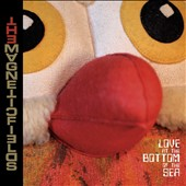Magnetic Fields: Love at the Bottom of the Sea [Digipak]