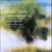 Douglas Lilburn: Master Works for Strings / Martin Riseley, Jun He, Lyndon Taylor,  Donald Maurice