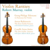 Violin Rarities - Telemann: 12 Fantasias; Anton Rubinstein: Violin Sonatas 1-4; Saint-Saens: Violin Sonatas 1-2 / Robert Murray, violin