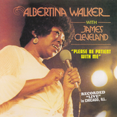 Albertina Walker: Please Be Patient with Me