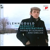 Glenn Gould: The Acoustic Orchestrations - Works by Scriabin and Sibelius / Glenn Gould, piano
