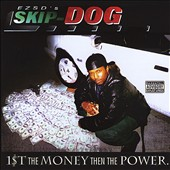 Skip Dog: First the Money, Then the Power [PA] *