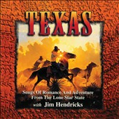 Jim Hendricks: Texas: Songs of Romance and Adventure From the Lone Star State