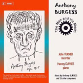Anthony Burgess (b.1917): The Man and His Music / John Turner, recorder; Harvey Davies, piano