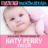 Baby Rockstar: Baby Rockstar: Lullaby Renditions of Katy Perry: Prism