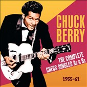 Chuck Berry: The Complete Chess Singles As & Bs: 1955-61