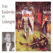 Ivan Koslovsky as Lohengrin