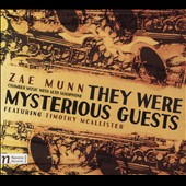 Zae Munn (b.1953): They Were Mysterious Guests - Chamber Music with Alto Saxophone / Timothy McAllister, alto sax; Lucia Unrau, piano et al.