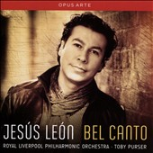 'Bel Canto' Arias by Bellini, Donizetti and Verdi / Jesus Leon, tenor; Royal Liverpool PO, Toby Purser