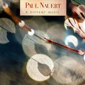 Chamber music of Paul Nauert (b.1966): A Distant Music / Leta Miller, flute; Paul Nauert, piano; Paul Miller, clarinets; David Tanenbaum, guitar; Roy Malan, violin et al.