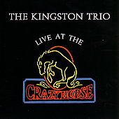 The Kingston Trio: Live At The Crazy Horse