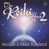 Aeoliah/Mike Rowland: The Reiki Effect, Vol. 2