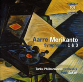 Aarre Merikanto: Symphonies 1 & 3 / Turku PO; Petri Sakari, conductor