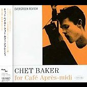 Chet Baker (Trumpet/Vocals/Composer): Chet Baker for Cafe Apres-Midi
