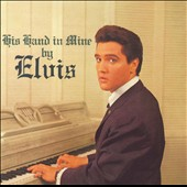 Elvis Presley: His Hand in Mine [2008 Bonus Tracks] [Remaster]