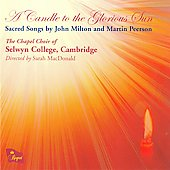 A Candle to the Glorious Sun - Milton, Peerson / MacDonald, Selwyn College Choir