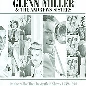 Glenn Miller/The Andrews Sisters: Glenn Miller on the Radio: The Chesterfield Shows 1939-1940
