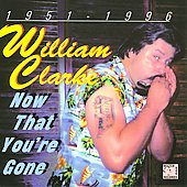 William Clarke (Harmonica): Now That You're Gone