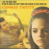 Conway Twitty: Love You More Today/To See My Angel Cry