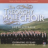 The Treorchy Male Choir: Live In Australia / Jones, Powell, Daniels, vocal soloists; Helen Roberts, piano; David Thomas; organ; Treorchy Male Choir; Ball