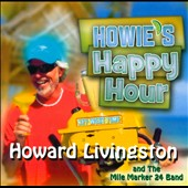 Howard Livingston/The Mile Marker 24 Band: Howie's Happy Hour [Slipcase]