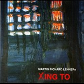 Martin Richard Lehner/Martin Richard Lehners: Xing To