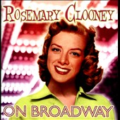 Rosemary Clooney: Rosemary Clooney On Broadway *