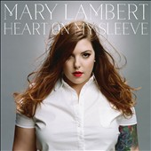 Mary Lambert (Pop/Rock): Heart on My Sleeve *
