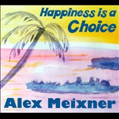 Alex Meixner: Happiness is a Choice