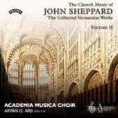 The Church Music of John Sheppard, Vol. 2: The Collected Vernacular Works / Academia Musica Choir, Aryan O. Arji