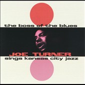 Big Joe Turner: The  Boss of the Blues