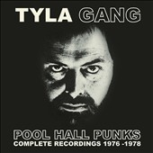 Tyla Gang: Pool Hall Punks: Complete Recordings 1976-1978